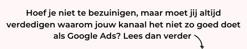 Hoef je niet te bezuinigen, maar moet je altijd verdedigen waarom jouw kanaal het niet zo goed doet als Google Ads_ Lees dan verder (1)